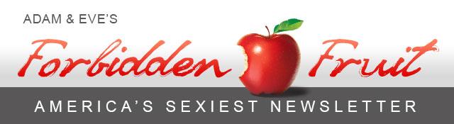 Adam & Eve's Forbidden Fruit Newsletter