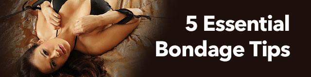 5 esential bondage tips