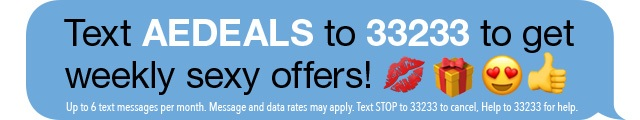 Text AEDEALS to 33233 for Weekly Sexy Offers