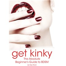 Get Kinky! The Absolute Beginner's Guide to BDSM Book