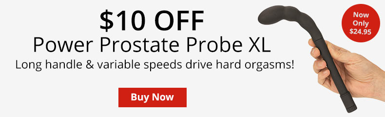 Save $10 Now On A Power Prostate Probe XL!