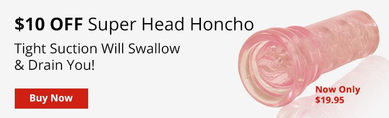 Save $10 Now On A Super Head Honcho Masturbator!