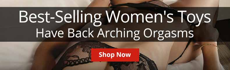 Shop Best Selling Womens Toys For Back Arching Orgasms!