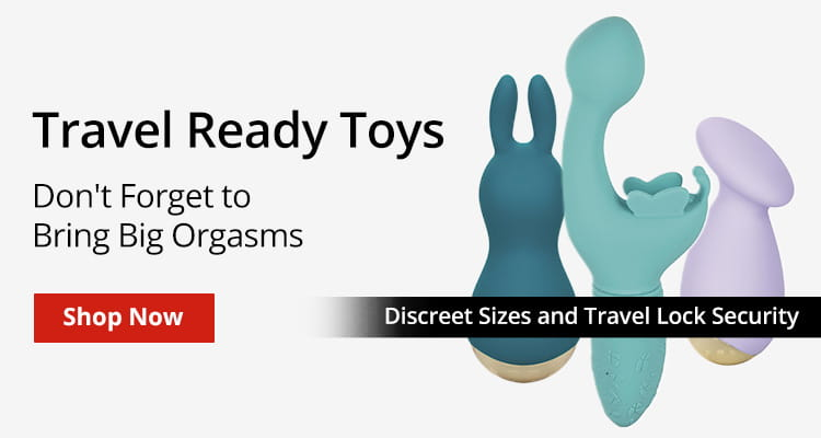 Shop Travel Ready Toys! Don't Forget To Bring Big Orgasms!