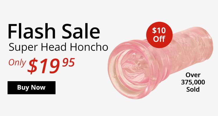 Save $10 Now On The Super Head Honcho Masturbator!